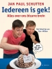 <b>Jan Paul Schutten</b>,Iedereen is gek!
